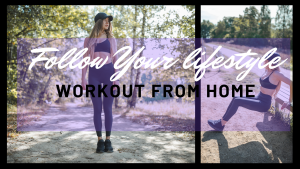 Follow your Healthy Lifestyle: Workout from home